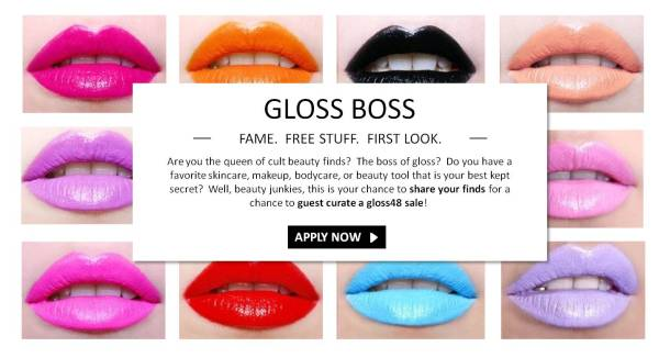 Are you the queen of cult beauty finds?  The boss of gloss?  Do you have a favorite skincare, makeup, bodycare, or beauty tool that is your best kept secret?  Well, beauty junkies, this is your chance to share your finds for a chance to guest curate a gloss48 sale!