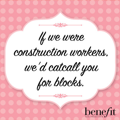 If we were construction workers, we'd catcall you for blocks.